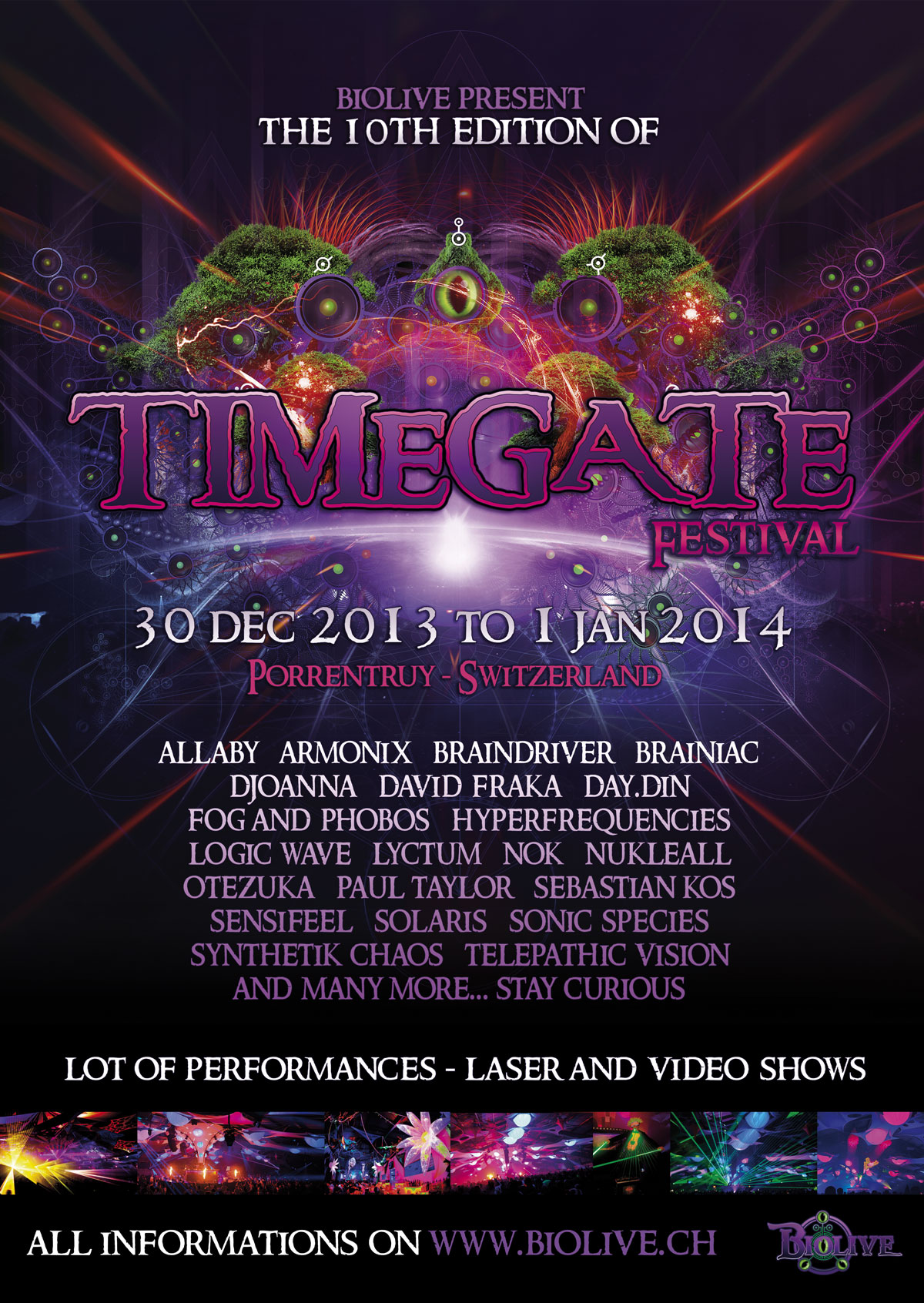 30 december 2013 to 1st january 2014 TimeGate 10 Years. Lot of performances - Laser and video Shows. allaby armonix braindriver brainiac djoanna david fraka day.din fog and phobos hyperfrequencies logic wave lyctum nok nukleall otezuka paul taylor sebastian kos sensifeel solaris sonic species synthetik chaos telepathic vision and many more... stay curious